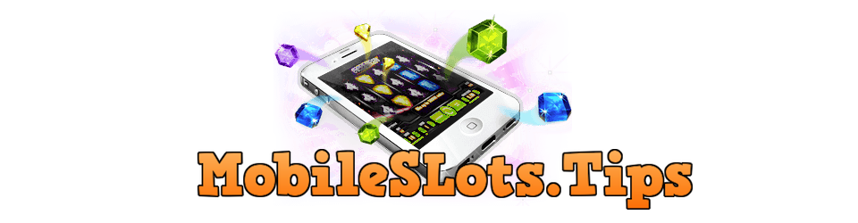 Mobile Slots – Tips & Guide